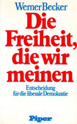 9783492027618: Die Freiheit, die wir meinen: Entscheidung für die liberale Demokratie