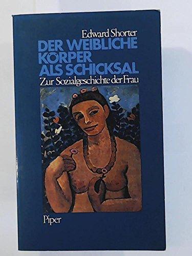 9783492028431: Der weibliche Körper als Schicksal. Zur Sozialgeschichte der Frau