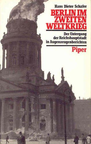 9783492028851: Berlin im Zweiten Weltkrieg: Der Untergang der Reichshauptstadt in Augenzeugenberichten