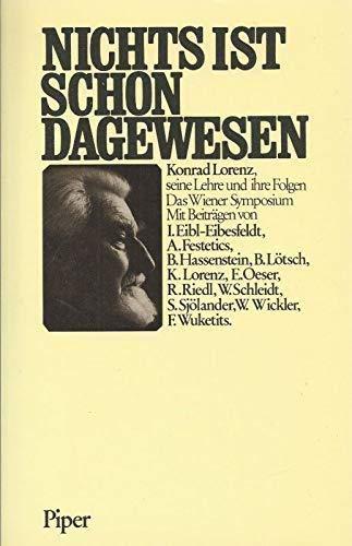Nichts ist schon dagewesen. Konrad Lorenz, seine Lehre und ihre Folgen. Das Wiener Symposium: ...