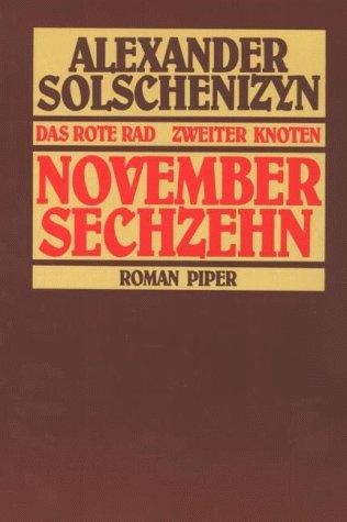 November Sechzehn. Das Rote Rad. Zweiter Knoten. (27. Oktober - 17. November). Eine Erzählung ...