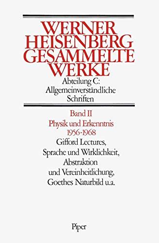 9783492029261: Gesammelte Werke Abt. C Bd. II. Physik und Erkenntnis 1956 - 1968: Gifford Lectures, Sprache und Wirklichkeit, Abstraktion und Vereinheitlichung, Goethes Naturbild