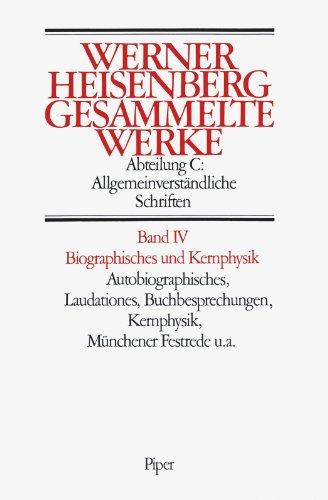 Gesammelte Werke Abt. C Bd. IV. Biographisches und Kernphysik: Werner Heisenberg