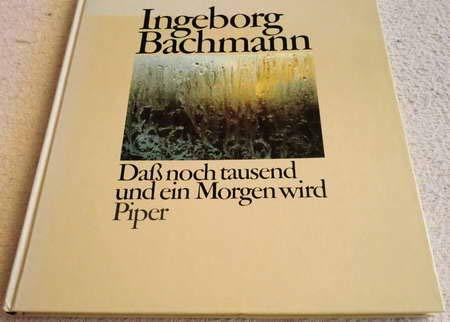 Daß noch tausend und ein Morgen wird - Bachmann, Ingeborg, Christine Koschel und von Weidenbaum Inge