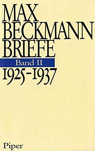 Briefe: Die Briefe, 3 Bde., Bd.2, 1925-1937: Bd II: Max Beckmann;Klaus Gallwitz;Uwe M. Schneede;...