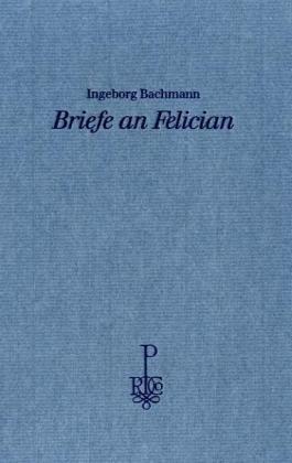 Briefe an Felician. Mit acht Kupferstichaquatinta-Radierungen von Peter Bischof. - Bachmann, Ingeborg