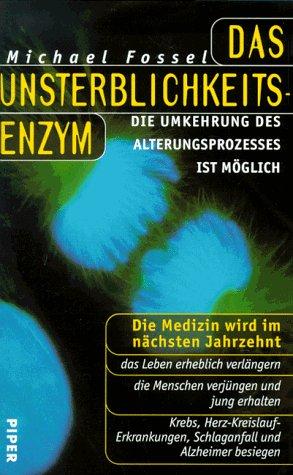9783492038652: Das Unsterblichkeits-Enzym. Die Umkehrung des Alterungsprozesses ist möglich