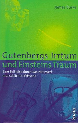 9783492040136: Gutenbergs Irrtum und Einsteins Traum. Eine Zeitreise durch das Netzwerk menschlichen Wissens.