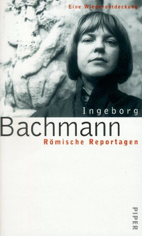 Römische Reprotagen, Eine Wiederentdeckung, Nachwort: Jörg-Dieter Kogel, Mit 2 Abb., - Bachmann, Ingeborg