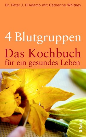 4 Blutgruppen - Das Kochbuch für ein gesundes Leben. (3492041574) by Peter J. DAdamo; Catherine Whitney