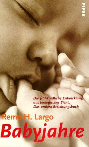 Babyjahre Die frühkindliche Entwicklung aus biologischer Sicht.Das andere Erziehungsbuch: ...