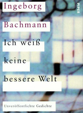 Ich weiß keine bessere Welt. Unverà ffentlichte Gedichte. - Bachmann, Ingeborg; Moser, Isolde; Bachmann, Heinz; Moser, Christian