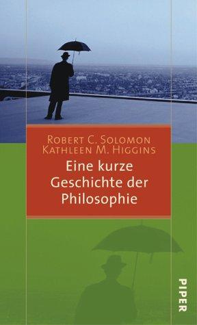 Eine kurze Geschichte der Philosophie. (3492045103) by Solomon, Robert C.; Higgins, Kathleen M.
