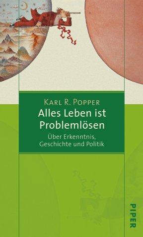 9783492045629: Alles Leben ist Problemlösen: Über Erkenntnis, Geschichte und Politik