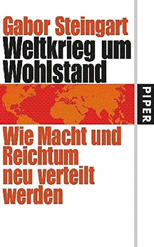 Weltkrieg um Wohlstand. Wie Macht und Reichtum: STEINGART, G.,