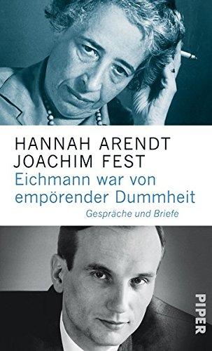 Eichmann war von empörender Dummheit: Gespräche und Briefe - Arendt, Hannah und Joachim Fest