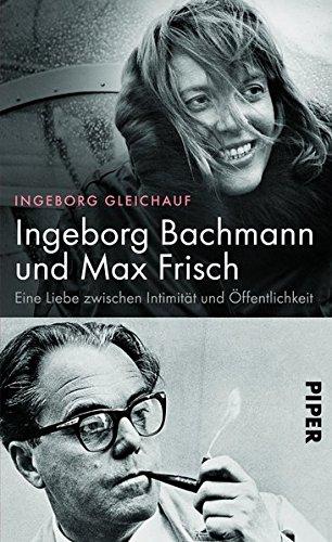 Ingeborg Bachmann und Max Frisch: Eine Liebe zwischen Intimität und Öffentlichkeit - Gleichauf, Ingeborg