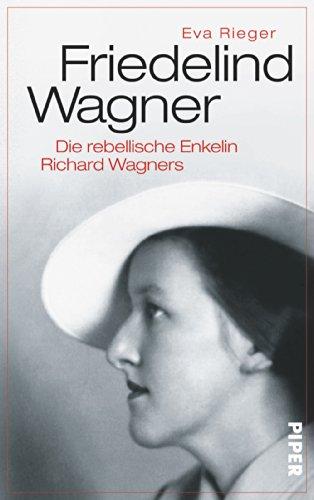 9783492054898: Friedelind Wagner: Die rebellische Enkelin Richard Wagners