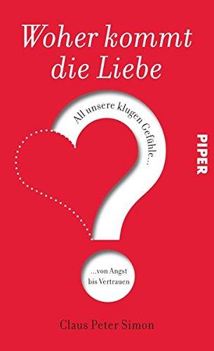 9783492054959: Woher kommt die Liebe?: All unsere klugen Gefühle - von Angst bis Vertrauen