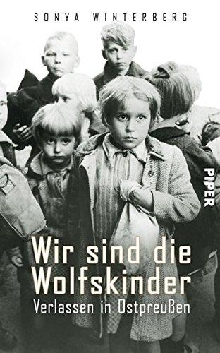Wir sind die Wolfskinder - Verlassen in Ostpreußen - Winterberg, Sonya