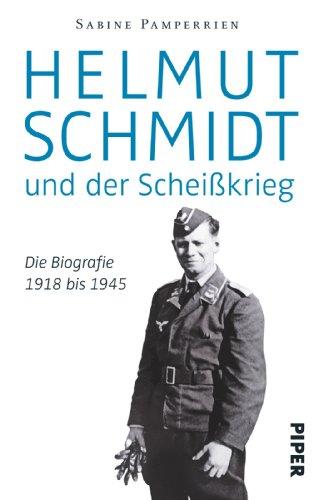 9783492056779: Helmut Schmidt und der Scheißkrieg