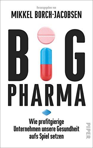 9783492056793: Big Pharma: Wie profitgierige Unternehmen unsere Gesundheit aufs Spiel setzen