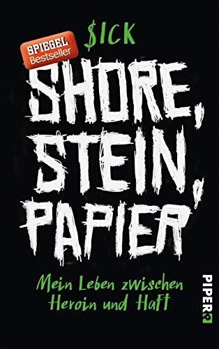 9783492060400 - Sick: Shore, Stein, Papier: Mein Leben zwischen Heroin und Haft - Buch