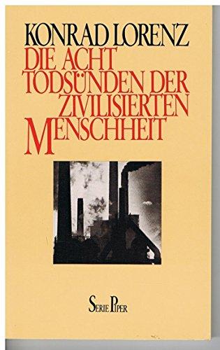 Die acht Todsünden der zivilisierten Menschheit. Piper ; Bd. 50 - Lorenz, Konrad