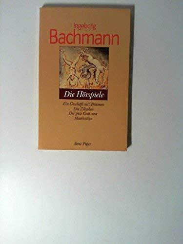 Die H?rspiele. Ein Gesch?ft mit Tr?umen -: Ingeborg Bachmann