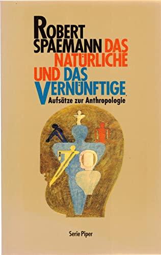 9783492107020: Das Natürliche und das Vernünftige. Essays zur Anthropologie.