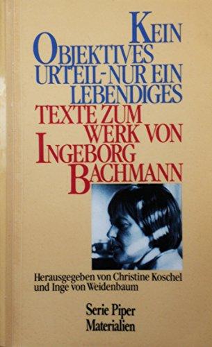 9783492107921: Kein Objektives Urteil, Nur Ein Lebendiges. Texte Zum Werk Von Ingeborg Bachmann (Serie Piper Materialien)