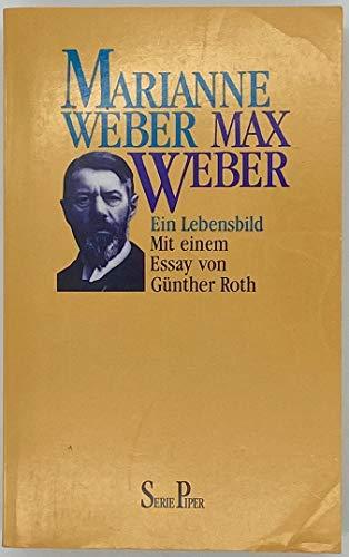 Max Weber : ein Lebensbild. von. Mit e. Einl. von Günther Roth, Piper ; Bd. 984 - Weber, Marianne.