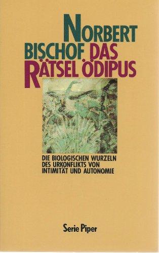 Das Rätsel Ödipus. Die biologischen Wurzeln des Urkonfliktes von Intimität und ...