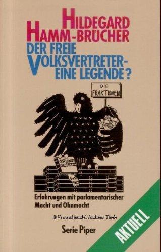 Der freie Volksvertreter - eine Legende? : Erfahrungen mit parlamentarischer Macht und Ohnmacht. Hildegard Hamm-Brücher. Unter Mitarb. von Marion Mayer / Piper ; Bd. 1031 : Aktuell - Hamm-Brücher, Hildegard (Verfasser)