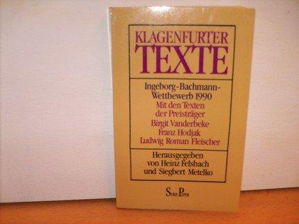 Klagenfurter Texte. Ingeborg - Bachmann- Wettbewerb 1990.: Heinz Felsbach, Siegbert