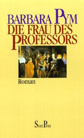 Die Frau des Professors. Roman. Aus dem Englischen von Karin Lauer. - Pym, Barbara