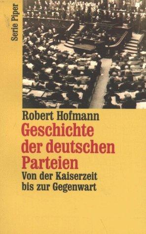 9783492116480: Geschichte der deutschen Parteien: Von der Kaiserzeit bis zur Gegenwart (Serie Piper) (German Edition)