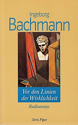 Vor den Linien der Wirklichkeit : Radioessays. Piper ; Bd. 1747 - Bachmann, Ingeborg