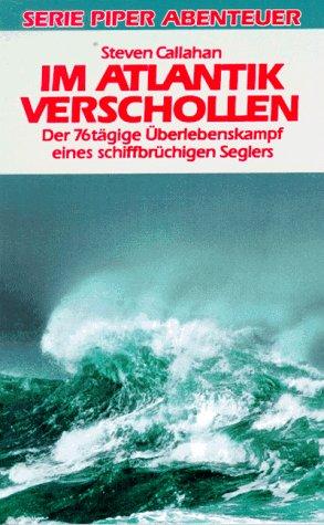 9783492117982: Im Atlantik verschollen. Der sechsundsiebzigtägige Überlebenskampf eines schiffbrüchigen Seglers