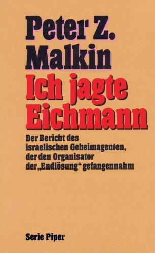 9783492118064: Ich jagte Eichmann. Der Bericht des israelischen Geheimagenten, der den Organisator der
