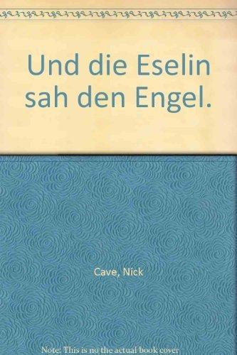 Und die Eselin sah den Engel. Roman - Cave, Nick