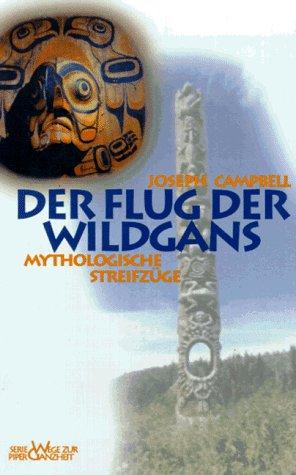 9783492120760: Der Flug der Wildgans. Mythologische Streifzüge