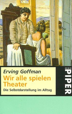 Wir alle spielen Theater. Die Selbstdarstellung im Alltag. (3492203124) by Goffman, Erving
