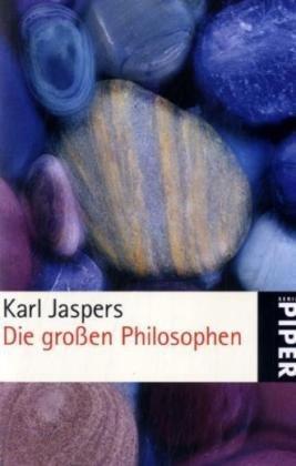9783492210027: Die großen Philosophen I: Die maßgebenden Menschen / Die fortzeugenden Gründer des Philosophierens / Aus dem Ursprung denkende Metaphysiker
