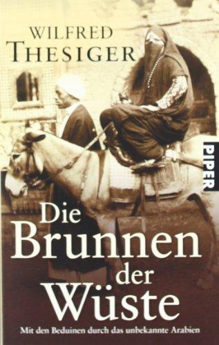 Die Brunnen der Wüste. Mit den Beduinen durch das unbekannte Arabien. (9783492214070) by Thesiger, Wilfred