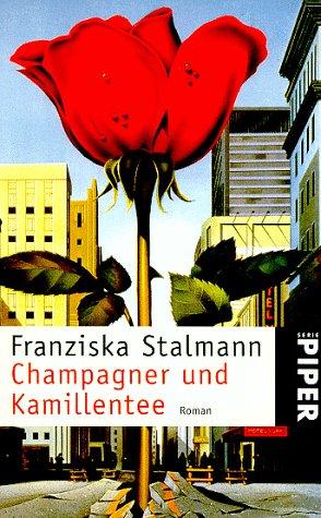 Champagner Und Kamillentee (German Edition): Franziska Stalmann