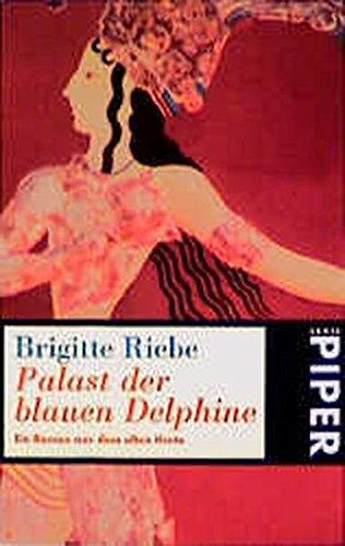 9783492222747: Palast der blauen Delphine. Ein Roman aus dem alten Kreta.