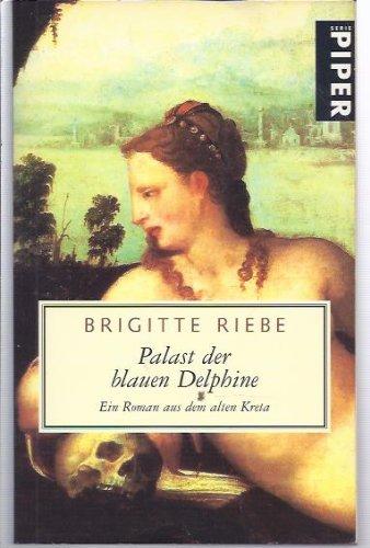 9783492223898: Palast der blauen Delphine. Ein Roman aus dem alten Kreta
