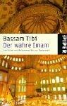Der wahre Imam. Der Islam von Mohammed bis zur Gegenwart. (3492227139) by Tibi, Bassam