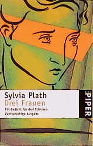 Drei Frauen: Ein Gedicht für drei Stimmen (Piper Taschenbuch) - Plath, Sylvia